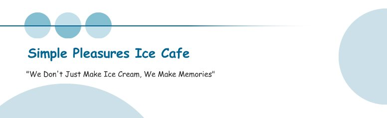 "Simple Pleasures Ice Cafe  - ""The Best Handcrafted Ice Cream In Town"""